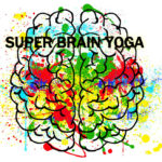 Super Brain Yoga – An Excellent Tool to Improve Memory and Concentration